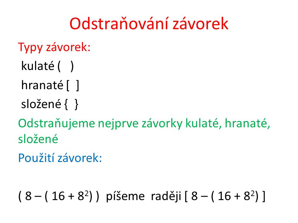 Odstraňování závorek Typy závorek: kulaté ( ) hranaté [ ] složené { }